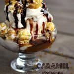 Caramel Corn Ice Cream Sundae with hot fudge, caramel sauce, whipped cream, and caramel corn