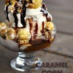 Caramel Corn Ice Cream Sundae with hot fudge, caramel sauce, whipped cream, and caramel corn