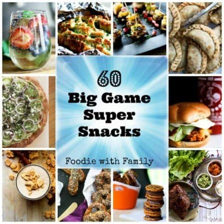 60 Big Game Super Snacks foodiewithfamily.com #BigGame #Superbowlsnacks