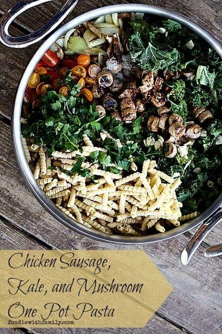 Chicken Sausage, Kale, and Mushroom One Pot Pasta foodiewithfamily.com #onepot #pasta #OnePotMeal