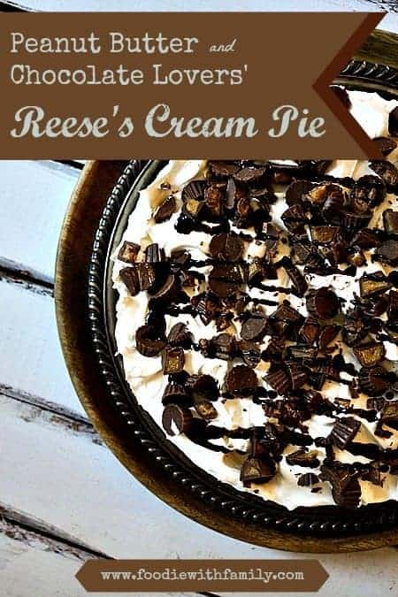 Peanut Butter Chocolate Lovers' Reese's Cream Pie foodiewithfamily.com #Dessert #Reeses