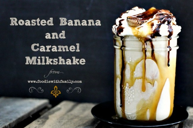 Roasted Banana Caramel Milkshake from foodiewithfamily.com #dessert