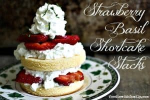 Strawberry Basil Shortcake Stacks from foodiewithfamily.com