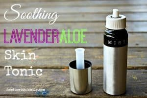 Soothing Lavender Aloe Skin Tonic for irritated or sunburned skin! foodiewithfamily.com