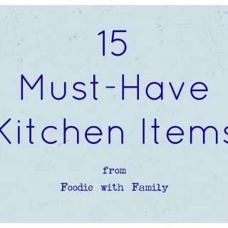 The 15 items every kitchen must have from foodiewithfamily.com