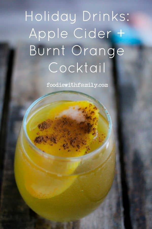 Holiday Drinks: The Apple Cider + Burnt Orange Cocktail for some holiday cheer from foodiewithfamily.com