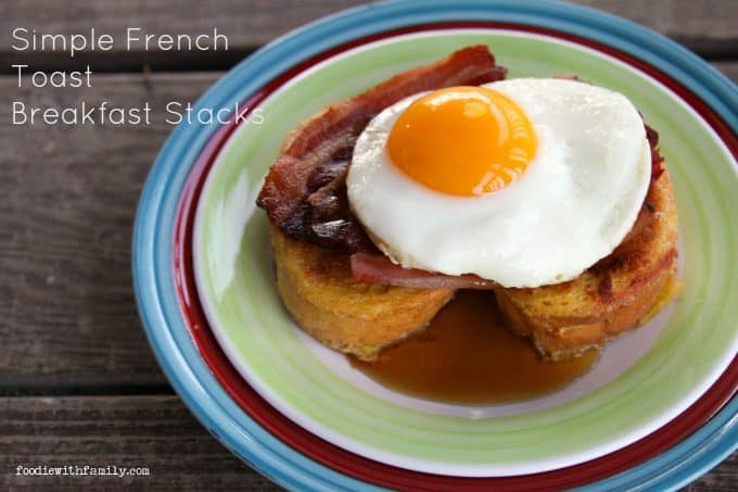 Simple French Toast Breakfast Stacks from foodiewithfamily.com