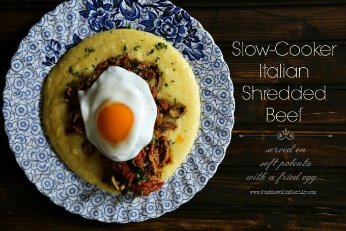 Slow-Cooker Italian Shredded Beef with a fried egg on polenta from foodiewithfamily.com