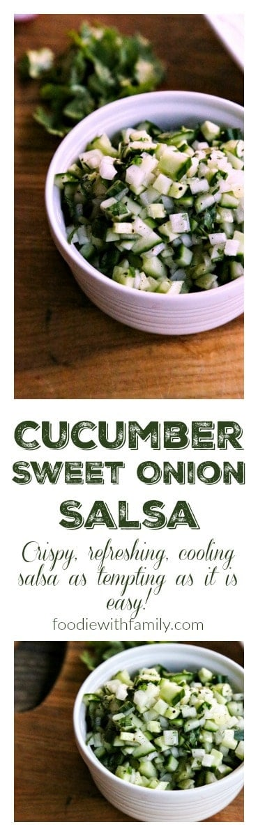 Crunchy, refreshing, cooling Cucumber Sweet Onion Salsa from foodiewithfamily.com