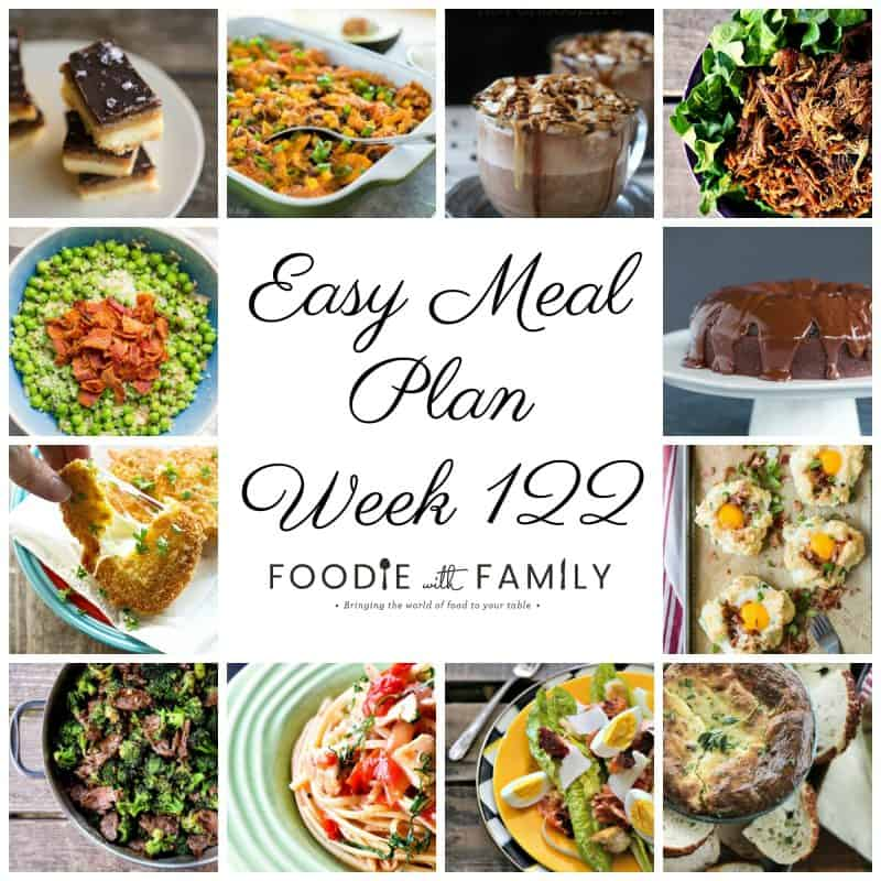 Easy Meal Plan Week 122- The best of Foodie with Family and friends. A full week of main dishes, side dishes, drinks, and sweets.