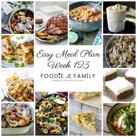 Easy Meal Plan Week 123- The best of Foodie with Family and friends. A full week of main dishes, side dishes, drinks, and sweets.